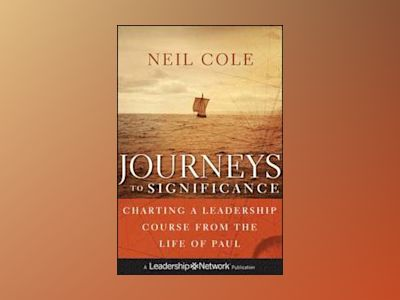 Journeys to Significance: Charting a Leadership Course from the Life of Pau av Neil Cole