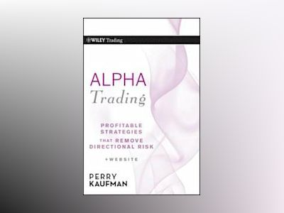 Alpha Trading: Profitable Strategies That Remove Directional Risk av Perry J. Kaufman