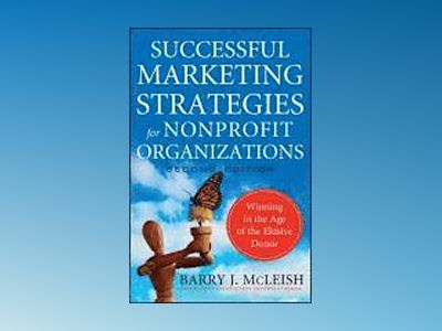 Successful Marketing Strategies for Nonprofit Organizations: Winning in the av Barry J. McLeish