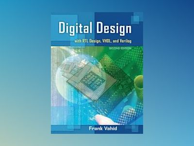 Digital Design with RTL Design, Verilog and VHDL , 2nd Edition av Frank Vahid