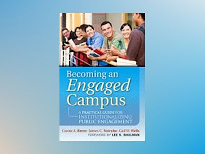 Becoming an Engaged Campus: A Practical Guide for Institutionalizing Public av Carole A. Beere