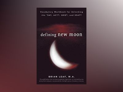 Defining New Moon: Vocabulary Workbook for Unlocking the SAT, ACT, GED, and av Brian Leaf