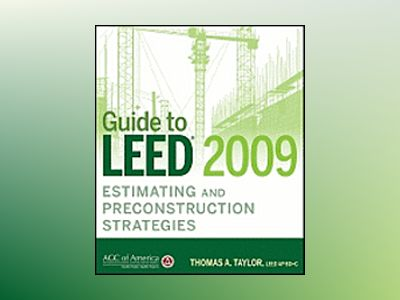 Guide to LEED 2009 Estimating and Preconstruction Strategies av Thomas A. Taylor