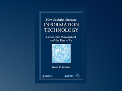 How Societies Embrace Information Technology: Lessons for Management and th av James W. Cortada