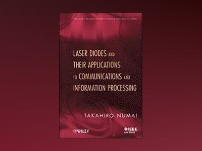 Laser Diodes and Their Applications To Communications and Information Proce av Takahiro Numai