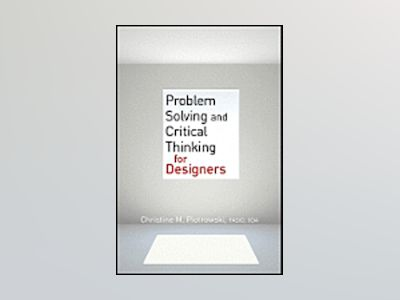 Problem Solving and Critical Thinking for Designers av Christine M. Piotrowski