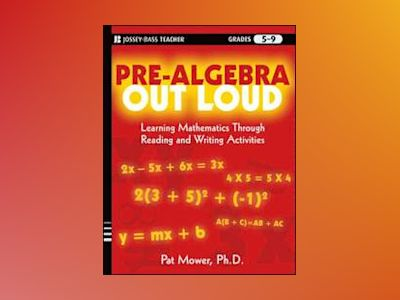 Pre-Algebra Out Loud: Learning Mathematics Through Reading and Writing Acti av Pat Mower