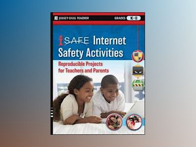 i-SAFE Internet Safety Activities: Reproducible Projects for Teachers and P av iSafe