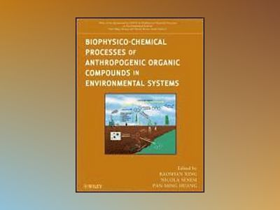 Biophysico-Chemical Processes of Anthropogenic Organic Compounds in Environ av Baoshan Xing