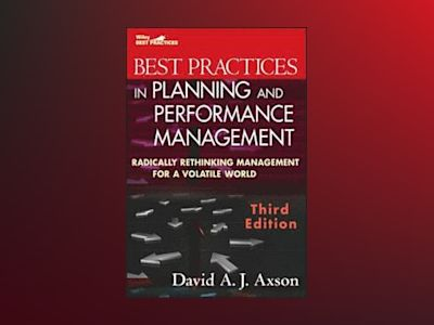Best Practices in Planning and Performance Management: Radically Rethinking av David A. J.Axson