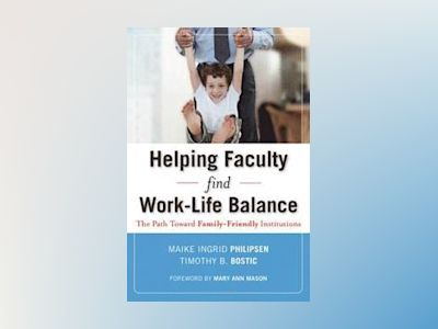 Helping Faculty Find Work-Life Balance: The Path Toward Family-Friendly Ins av Maike Ingrid Philipsen