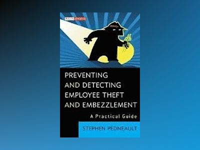 Preventing and Detecting Employee Theft and Embezzlement : A Practical Guid av Stephen Pedneault