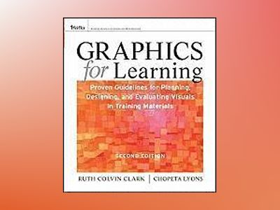 Graphics for Learning: Proven Guidelines for Planning, Designing, and Evalu av Ruth C. Clark