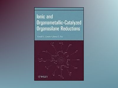 Ionic and Organometallic-Catalyzed Organosilane Reductions av Gerald L. Larson