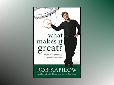 What Makes It Great?: Short Masterpieces, Great Composers av Rob Kapilow