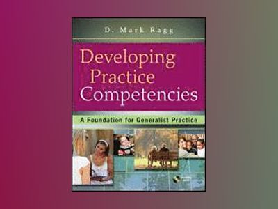 Developing Practice Competencies: A Foundation for Generalist Practice av D. Mark Ragg