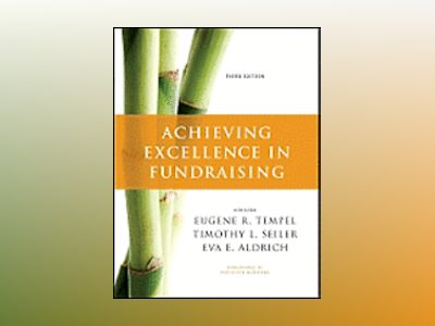Achieving Excellence in Fundraising, 3rd Edition av Timothy L. Seiler
