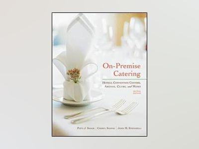 On-Premise Catering: Hotels, Convention Centers, Arenas, Clubs, and More, 2 av Patti J. Shock