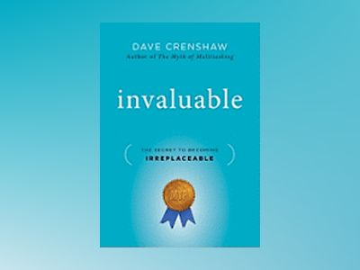 Invaluable: The Secret to Becoming Irreplaceable av Dave Crenshaw
