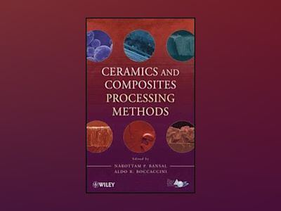 Ceramics and Composites Processing Methods av Narottam P. Bansal