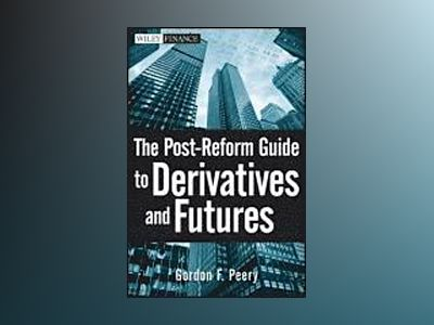 The Post-Reform Guide to Derivatives and Futures av Gordon F. Peery