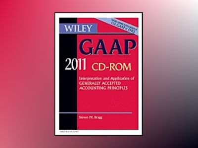 Wiley GAAP: Interpretation and Application of Generally Accepted Accounting av Barry J. Epstein