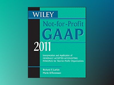 Wiley Not-for-Profit GAAP 2011: Interpretation and Application of Generally av Richard F. Larkin