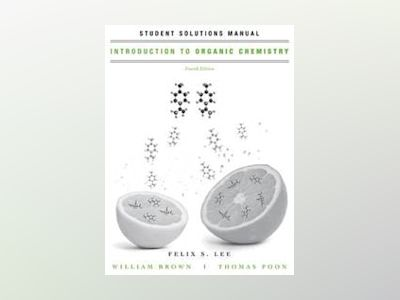 Introduction to Organic Chemistry, Student Solutions Manual, 4th Edition av William H. Brown