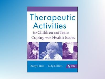 Therapeutic Activities for Children and Teens Coping with Health Issues av R. Hart