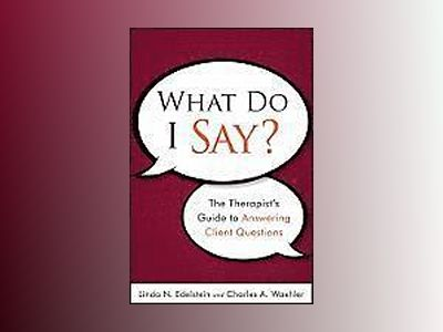 What Do I Say? The Therapist's Guide to Answering Client Questions av Linda N. Edelstein