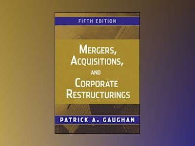 Mergers, Acquisitions, and Corporate Restructurings, 5th Edition av Patrick A. Gaughan