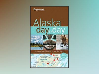 Frommer's Alaska Day by Day av Charles P. Wohlforth