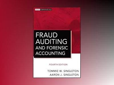 Fraud Auditing and Forensic Accounting, 4th Edition av Tommie W. Singleton