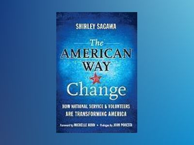The American Way to Change: How National Service and Volunteers Are Transfo av Shirley Sagawa