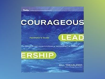 Courageous Leadership: A Program for Using Courage to Transform the Workpla av Bill Treasurer