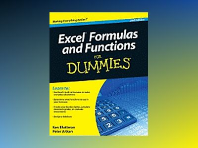 Excel Formulas and Functions For Dummies, 2nd Edition av Ken Bluttman