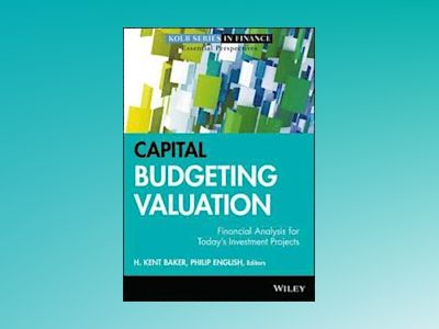 Capital Budgeting Valuation : Financial Analysis for Today's Investment Pro av H. Kent Baker