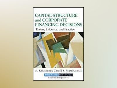 Capital Structure & Corporate Financing Decisions: Theory, Evidence, and Pr av H. Kent Baker