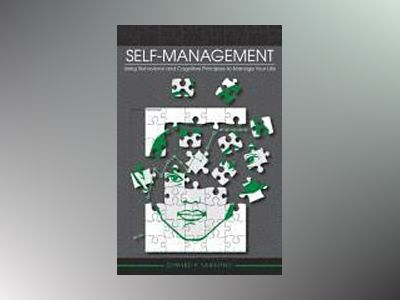 Self-Management: Using Behavioral and Cognitive Principles to Manage Your L av Edward P. Sarafino