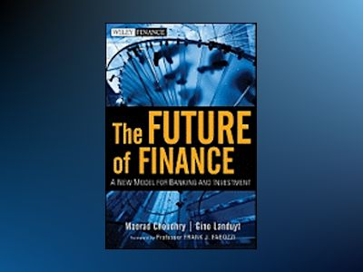 The Future of Finance : A New Model for Banking and Investment av Moorad Choudhry