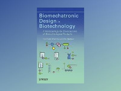 Biomechatronic Design in Biotechnology: A Methodology for Development of Bi av Carl-Fredrik Mandenius