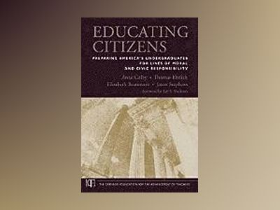 Educating Citizens: Preparing America's Undergraduates for Lives of Moral a av Anne Colby