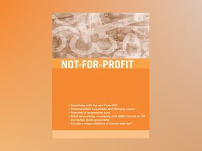 Not-for-Profit Accounting, Tax, and Reporting Requirements, 2nd Edition av Edward J. McMillan