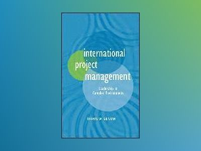 International Project Management: Leadership in Complex Environments av Thomas W Grisham