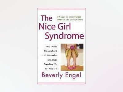 The Nice Girl Syndrome: Stop Being Manipulated and Abused -- and Start Stan av Beverly Engel