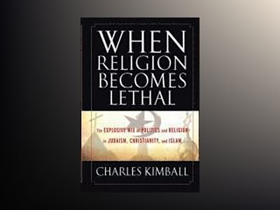 When Religion Becomes Lethal : The Explosive Mix of Politics and Religion i av Charles Kimball