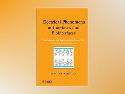 Electrical Phenomena at Interfaces and Biointerfaces: Fundamentals and Appl av Hiroyuki Ohshima