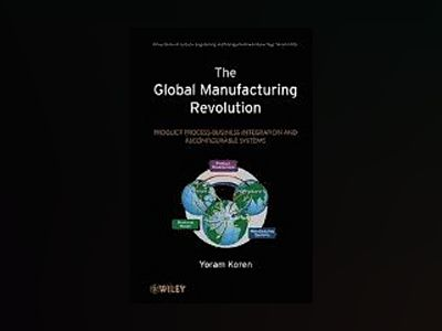 The Global Manufacturing Revolution: Product-Process-Business Integration a av Yoram Koren