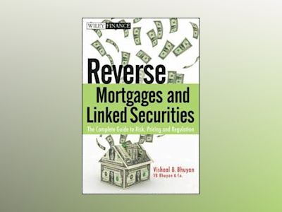 Reverse Mortgages and Linked Securities: The Complete Guide to Risk, Pricin av Vishaal B. Bhuyan