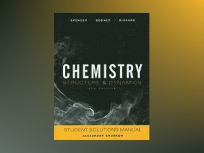 Chemistry: Structure and Dynamics, Student Solutions Manual, 5th Edition av James N. Spencer